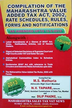 Compilation Of The Maharashtra Value Added Tax ACT 2002, Rate Schedules, Rules, Forms and Notifications Volume 1